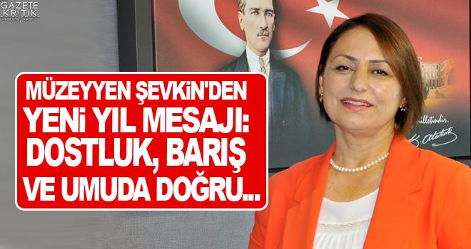 CHP'Lİ MÜZEYYEN ŞEVKİN'DEN YENİ YIL MESAJI:DOSTLUK, BARIŞ VE UMUDA DOĞRU...