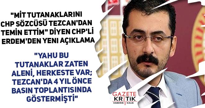 'MİT tutanaklarını CHP Sözcüsü Tezcan'dan temin ettim' diyen CHP'li Erdem'den yeni açıklama