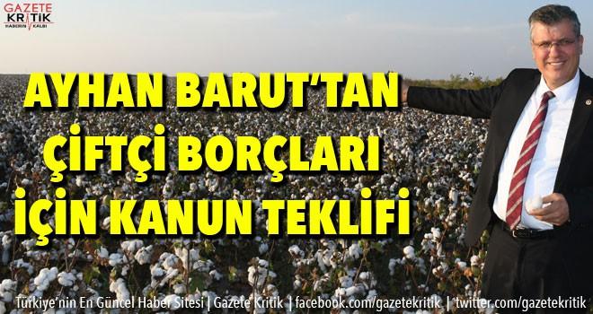 CHP'Lİ AYHAN BARUT: Sorunlu tarımsal krediler yeniden yapılandırılsın
