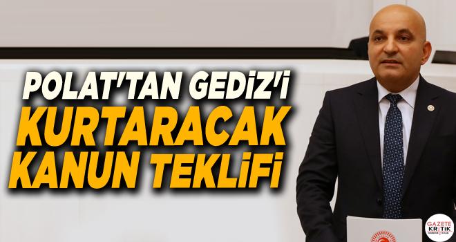 CHP'Lİ MAHİR POLAT'TAN GEDİZ'İ KURTARACAK KANUN TEKLİFİ