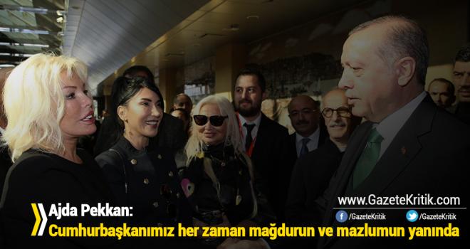 Ajda Pekkan: Cumhurbaşkanımız her zaman mağdurun ve mazlumun yanında