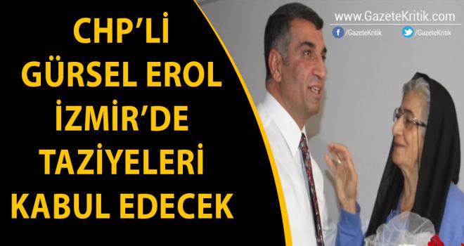 CHP'li Gürsel Erol, İzmir'de taziyeleri kabul edecek