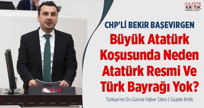 CHP'li Bekir Başevirgen: Büyük Atatürk Koşusunda Neden Atatürk Resmi Ve Türk Bayrağı Yok?