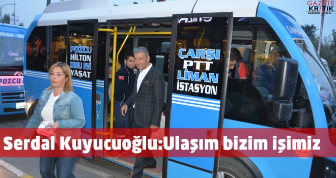Serdal Kuyucuoğlu:Ulaşım bizim işimiz