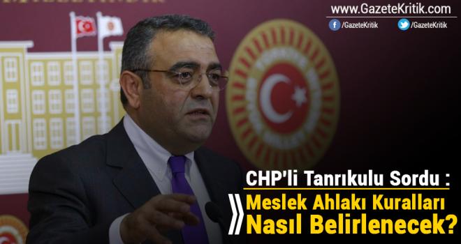 CHP'li Tanrıkulu Sordu : Meslek Ahlakı Kuralları Bundan Sonra Nasıl Belirlenecek?