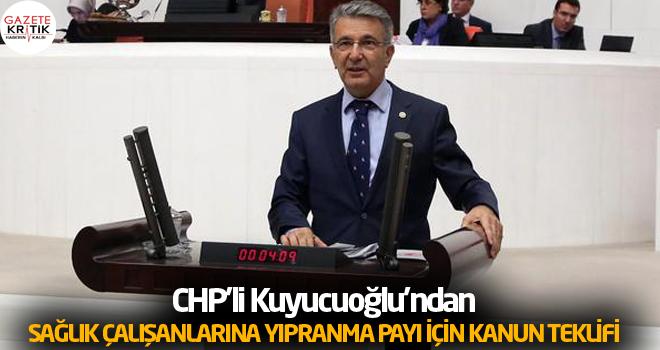 CHP'li Kuyucuoğlu'ndan SAĞLIK ÇALIŞANLARINA YIPRANMA PAYI İÇİN KANUN TEKLİFİ