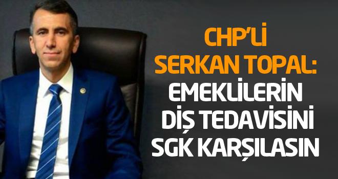 CHP'li Serkan Topal: Emeklilerin diş tedavisini SGK karşılasın