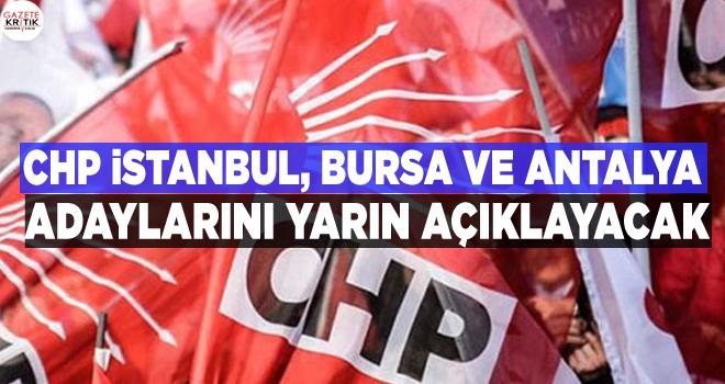 CHP İstanbul, Bursa ve Antalya adaylarını yarın açıklayacak