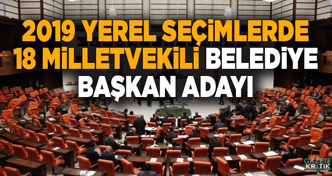 2019 yerel seçimlerde 18 milletvekili belediye başkan adayı