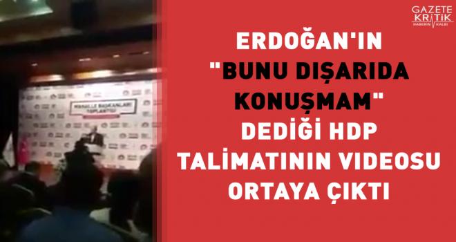 Erdoğan'ın 'bunu dışarıda konuşmam' dediği HDP talimatının videosu ortaya çıktı