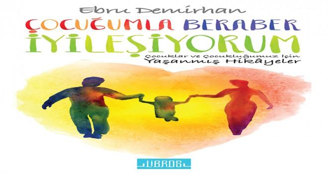 EBRU DEMİRHAN'DAN YENİ KİTAP; 'ÇOCUĞUMLA BERABER İYİLEŞİYORUM'
