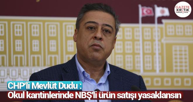 CHP'li Mevlüt Dudu : Okul kantinlerinde NBŞ'li ürün satışı yasaklansın
