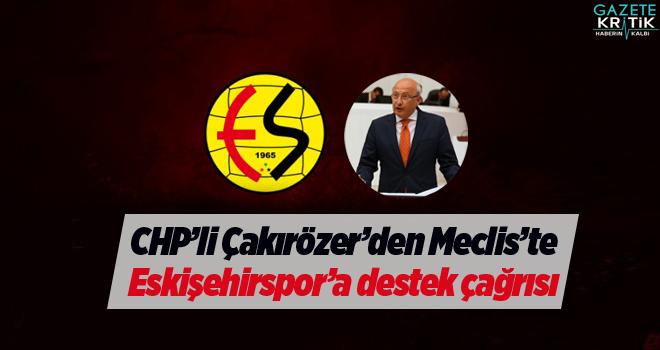 CHP'li Çakırözer'den Meclis'te Eskişehirspor'a destek çağrısı