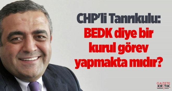 CHP'li Tanrıkulu: BEDK diye bir kurul görev yapmakta mıdır?