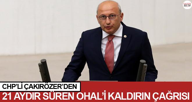 CHP'li Çakırözer'den 21 aydır süren OHAL'i kaldırın çağrısı