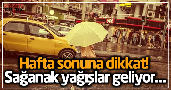 Hafta sonuna dikkat! Sağanak yağışlar geliyor…