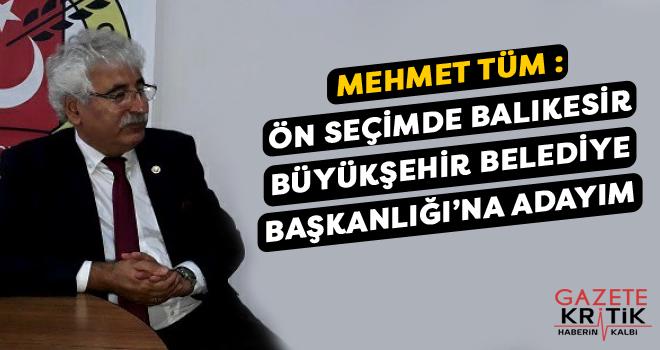 Mehmet Tüm :Ön seçimde Balıkesir Büyükşehir Belediye Başkanlığı'na adayım