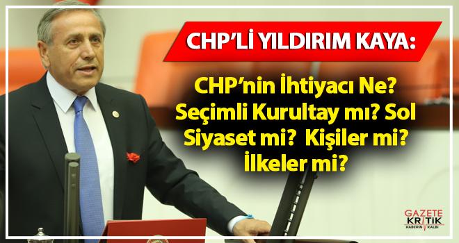 CHP'li Yıldırım Kaya : CHP'nin İhtiyacı Ne? Seçimli Kurultay mı? Sol Siyaset mi?  Kişiler mi?  İlkeler mi?