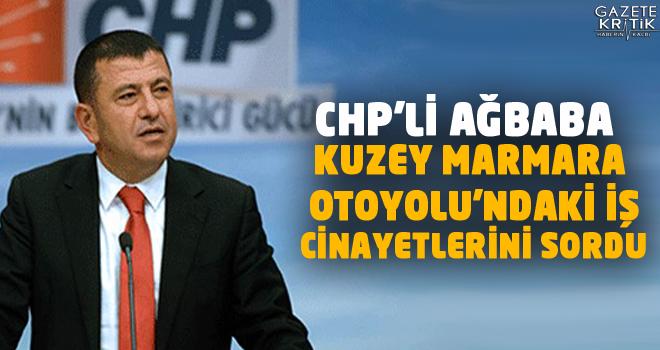 CHP'Lİ AĞBABA KUZEY MARMARA OTOYOLU'NDAKİ İŞ CİNAYETLERİNİ SORDU
