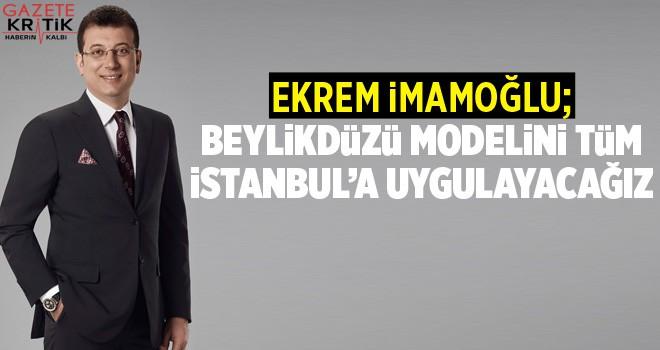 Ekrem İmamoğlu: Beylikdüzü modelini İstanbul'da uygulayacağız
