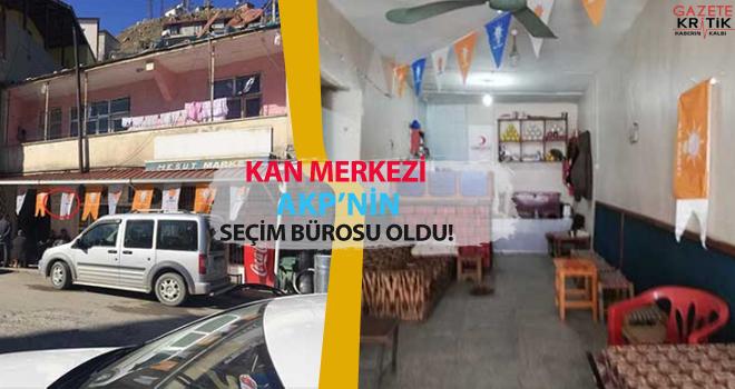 Kan merkezi AKP'nin seçim bürosu oldu!