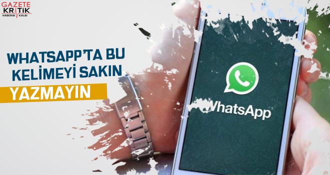WhatsApp'ta bu kelimeyi sakın yazmayın!