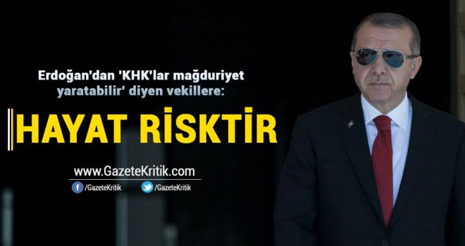 Erdoğan'dan 'KHK'lar mağduriyet yaratabilir' diyen vekillere: Hayat risktir