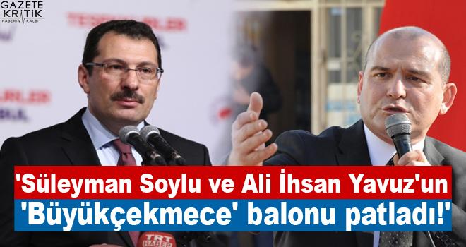 'Süleyman Soylu ve Ali İhsan Yavuz'un 'Büyükçekmece' balonu patladı!'