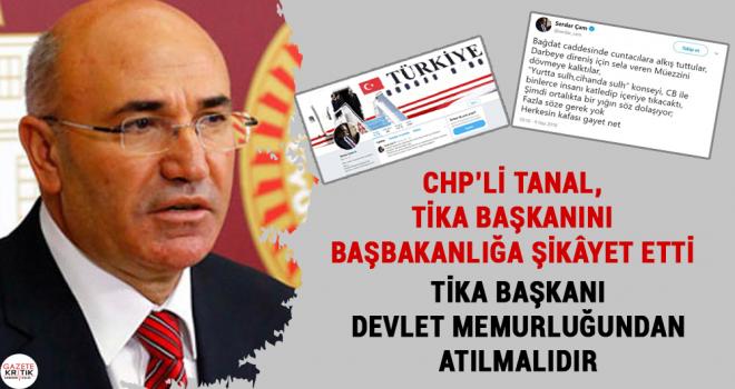 CHP'Lİ TANAL, TİKA BAŞKANINI BAŞBAKANLIĞA ŞİKÂYET ETTİ