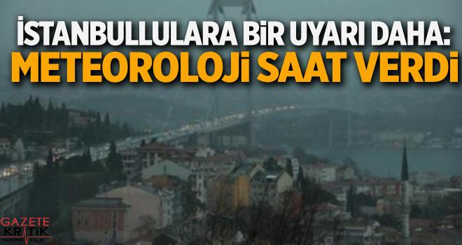 İstanbullulara bir uyarı daha: Meteoroloji saat verdi