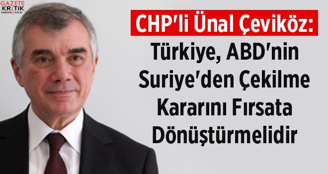 CHP'li Ünal Çeviköz: Türkiye, ABD'nin Suriye'den Çekilme Kararını Fırsat Dönüştürmelidir