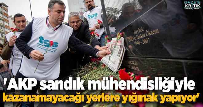 'AKP sandık mühendisliğiyle kazanamayacağı yerlere yığınak yapıyor'