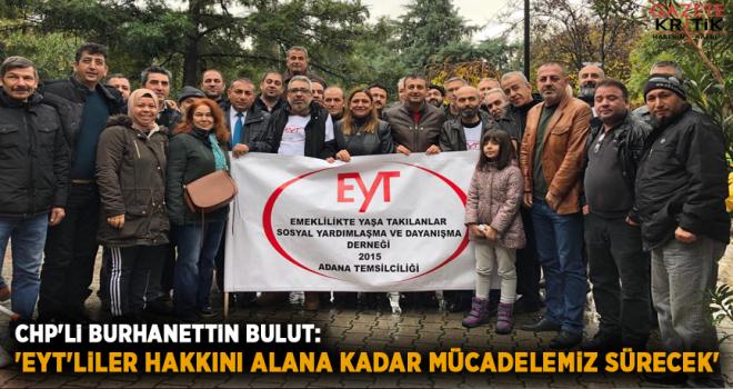 CHP'li Burhanettin Bulut: 'EYT'liler hakkını alana kadar mücadelemiz sürecek'
