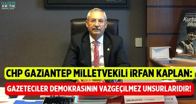CHP'Lİ İRFAN KAPLAN: Gazeteciler demokrasinin vazgeçilmez unsurlarıdır