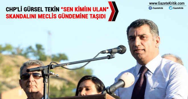 "CHP'li Gürsel Tekin ""sen kimsin ulan"" skandalını meclis gündemine taşıdı"
