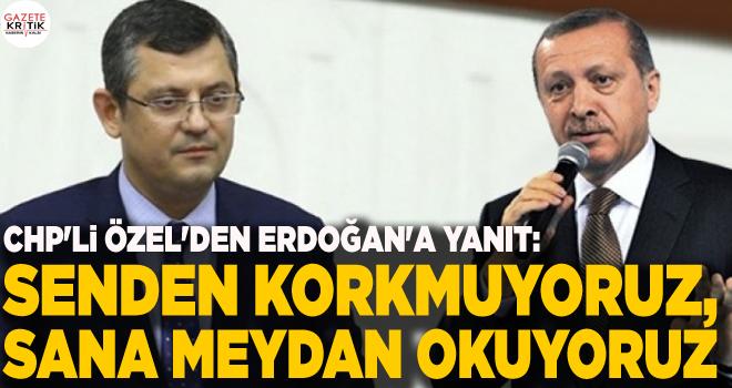 CHP'li Özel'den Erdoğan'a yanıt: Senden korkmuyoruz, sana meydan okuyoruz