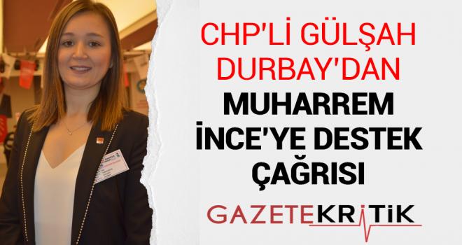 CHP'Lİ GÜLŞAH DURBAY'DAN MUHARREM İNCE'YE DESTEK ÇAĞRISI