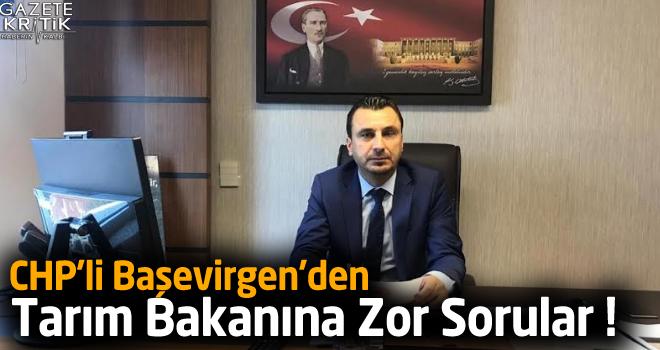 CHP'li Başevirgen'den Tarım Bakanına Zor Sorular !