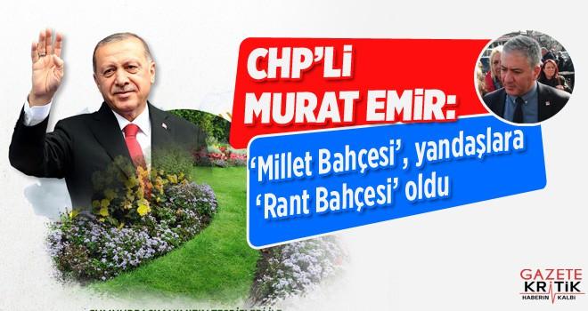 CHP'li Emir: 'Millet Bahçesi', yandaşlara 'Rant Bahçesi' oldu