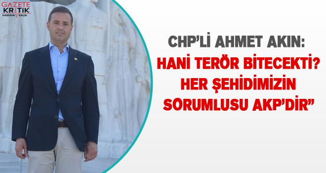CHP'Lİ AHMET AKIN TERÖRE LANET YAĞDIRDI