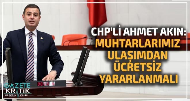 CHP'Lİ AHMET AKIN'DAN MUHTARLAR İÇİN KANUN TEKLİFİ