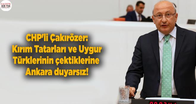 CHP'li Çakırözer: Kırım Tatarları ve Uygur Türklerinin çektiklerine Ankara duyarsız!