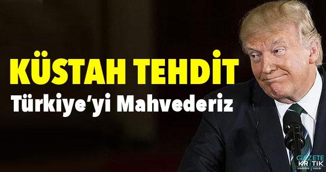 Trump'tan küstah sözler: Türkiye'yi mahvederiz