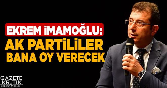 Ekrem İmamoğlu: AK Partililer bana oy verecek