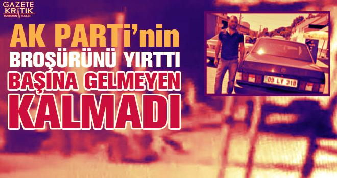 AKP'nin broşürünü yırttı başına gelmeyen kalmadı!..