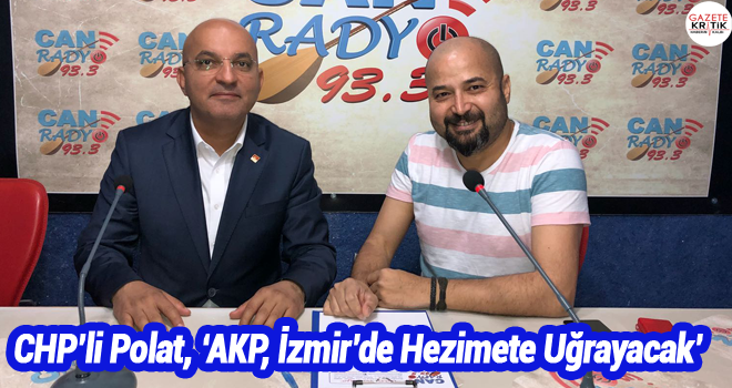 CHP'li Polat, 'AKP, İzmir'de Hezimete Uğrayacak'