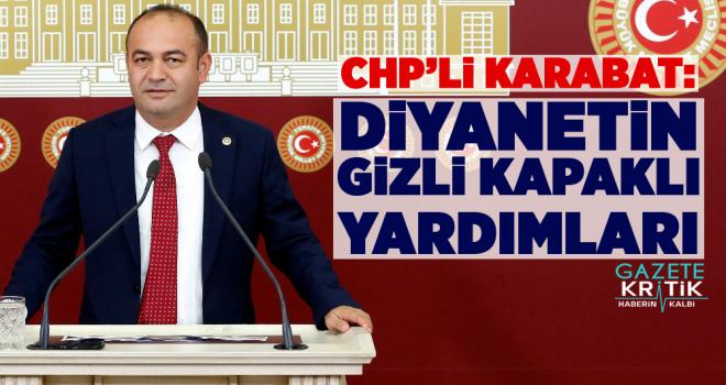 CHP'li Özgür Karabat : Diyanetin Gizli Kapaklı Yardımları