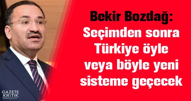 Bozdağ: Seçimden sonra Türkiye öyle veya böyle yeni sisteme geçecek