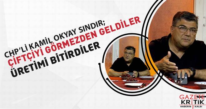 CHP'li Kamil Okyay Sındır; Çiftçiyi görmezden geldiler, üretimi bitirdiler!