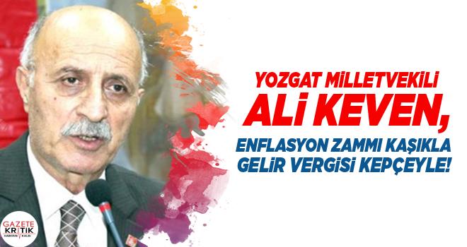Yozgat Milletvekili Ali Keven, Enflasyon Zammı KAŞIKLA Gelir Vergisi KEPÇEYLE!
